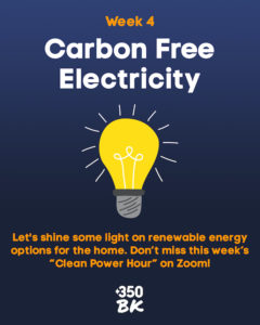 """Week 4 - Carbon Free Electricity. Lightbulb image and text Let's sign some light on renewable energy options for the home. Don't miss this week's """"Clean Power Hour"""" on Zoom!"""